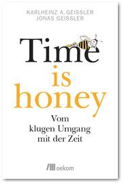 """Time is honey. Vom klugen Umgang mit der Zeit"""" von Karlheinz A. Geißler und Jonas Geißler"""